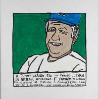 """""""Tommy Lasorda"""", 2014, acrílico sobre papel, 30x30cm [INDISPONÍVEL / UNAVAILABLE]"""